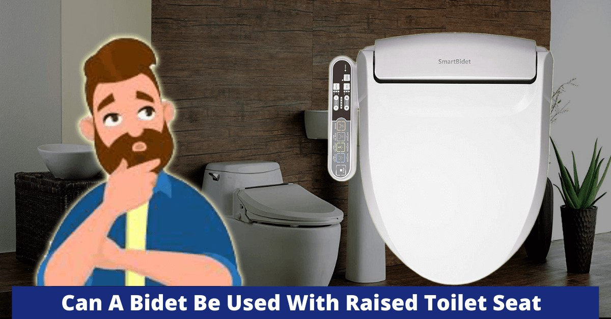 Can A Bidet Be Used With Raised Toilet Seat