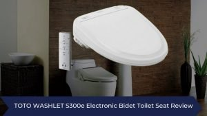 Is The Toto S300e Bidet Washlet The Best Seat For You